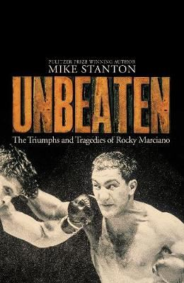 Image for Unbeaten - The Triumphs and Tragedies of Rocky Marciano from emkaSi