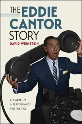 Image for The Eddie Cantor Story: A Jewish Life in Performance and Politics from emkaSi