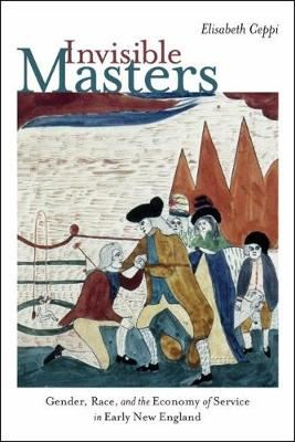 Image for Invisible Masters - Gender, Race, and the Economy of Service in Early New England from emkaSi