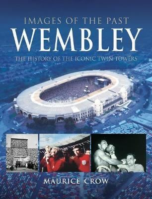 Image for Images of the Past: Wembley - The History of the Iconic Twin Towers from emkaSi