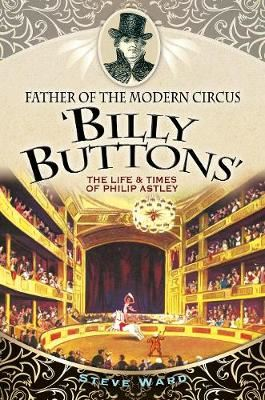 Image for Father of the Modern Circus 'Billy Buttons' - The Life & Times of Philip Astley from emkaSi