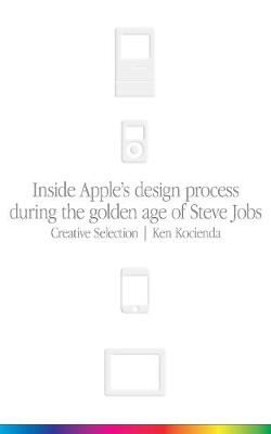 Image for Creative Selection: Inside Apple's Design Process During the Golden Age of Steve Jobs from emkaSi
