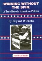 Image for Winning Without the Spin: A True Hero In American Politics from emkaSi