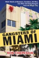 Image for Gangsters Of Miami: True Tales of Mobsters, Gamblers, Hit Men, Con Men and Gang Bangers from the Magic City from emkaSi