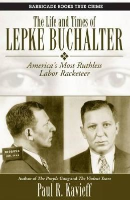 Image for The Life And Times Of Lepke Buchalter: America's Most Ruthless Labor Racketeer from emkaSi