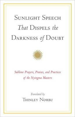 Image for Sunlight Speech That Dispels the Darkness of Doubt: Sublime Prayers, Praises, and Practices of the Nyingma Masters from emkaSi