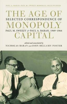 Image for The Age of Monopoly Capital: Selected Correspondence of Paul M. Sweezy and Paul A. Baran, 1949-1964 from emkaSi