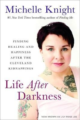 Image for Life After Darkness - Finding Healing and Happiness After the Cleveland Kidnappings from emkaSi