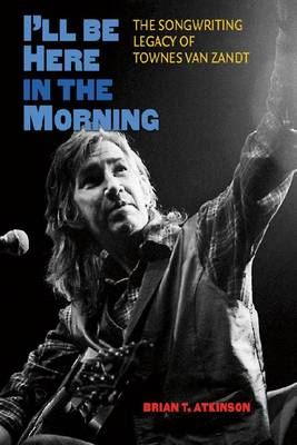 Image for I'll Be Here in the Morning: The Songwriting Legacy of Townes Van Zandt from emkaSi