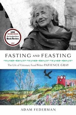 Image for Fasting and Feasting: The Life of Visionary Food Writer Patience Gray from emkaSi