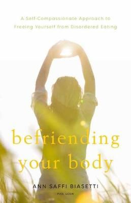 Image for Befriending Your Body - A Self-Compassionate Approach to Freeing Yourself from Disordered Eating from emkaSi