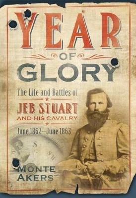 Image for Year of Glory - The Life and Battles of Jeb Stuart and His Cavalry, June 1862-June 1863 from emkaSi
