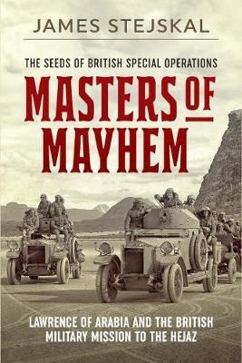 Image for Masters of Mayhem: Lawrence of Arabia and the British Military Mission to the Hejaz from emkaSi