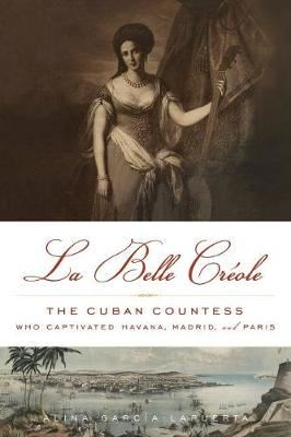 Image for La Belle Creole - The Cuban Countess Who Captivated Havana, Madrid, and Paris from emkaSi