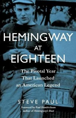 Image for Hemingway at Eighteen - The Pivotal Year That Launched an American Legend from emkaSi