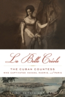 Image for Belle Creole: The Cuban Countess Who Captivated Havana, Madrid, and Paris from emkaSi