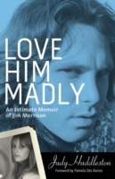Image for Love Him Madly: An Intimate Memoir of Jim Morrison from emkaSi