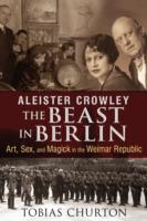 Image for Aleister Crowley: The Beast in Berlin: Art, Sex, and Magick in the Weimar Republic from emkaSi