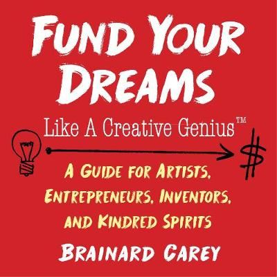 Image for Fund Your Dreams Like a Creative Genius - A Guide for Artists, Entrepreneurs, Inventors, and Kindred Spirits from emkaSi