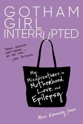 Image for Gotham Girl Interrupted - My Misadventures in Motherhood, Romance, and Epilepsy from emkaSi
