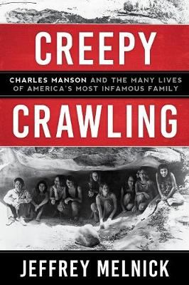 Image for Creepy Crawling - Charles Manson and the Many Lives of America's Most Infamous Family from emkaSi