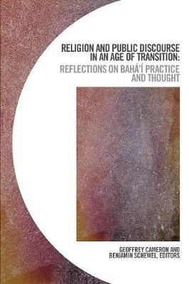Image for Religion & Public Discourse in an Age of Transition: Reflections on Bahai Practice & Thought from emkaSi