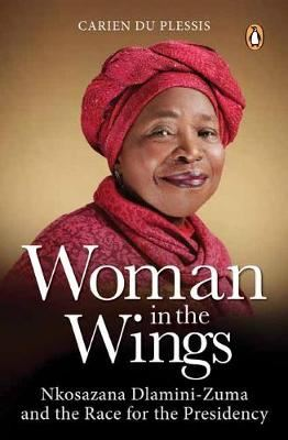 Image for Woman in the wings - Nkosazana Dlamini-Zuma and the race for the presidency from emkaSi