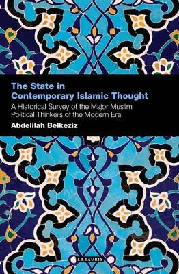 Image for The State in Contemporary Islamic Thought: A Historical Survey of the Major Muslim Political Thinkers of the Modern Era from emkaSi