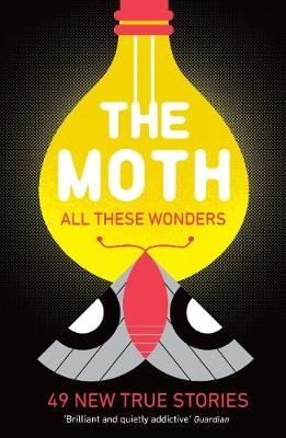 Image for The Moth - All These Wonders - 49 new true stories from emkaSi