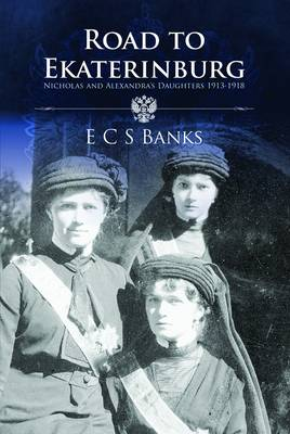 Image for Road to Ekaterinburg: Nicholas and Alexandra's Daughters 1913 - 1918 from emkaSi