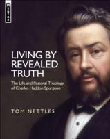Image for Living by Revealed Truth: The Life and Pastoral Theology of Charles Haddon Spurgeon from emkaSi
