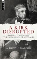 Image for A Kirk Disrupted: Charles Cowan MP and The Free Church of Scotland from emkaSi