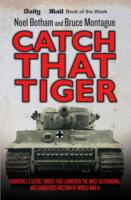 Image for Catch That Tiger: Churchill's Secret Order That Launched the Most Astounding and Dangerous Mission of World War II from emkaSi