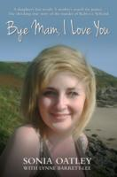 Image for Bye Mam, I Love You: A Daughter's Last Words. A Mother's Search for Justice. The Shocking True Story of the Murder of Rebecca Aylward. from emkaSi