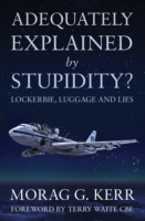 Image for Adequately Explained by Stupidity?: Lockerbie, Luggage and Lies from emkaSi