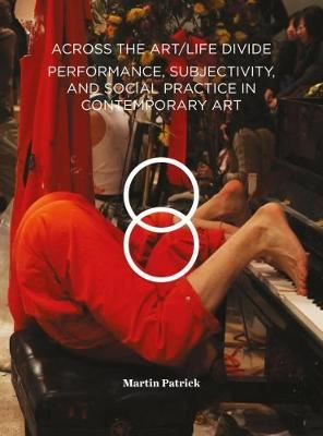 Image for Across the Art/Life Divide-Performance, Subjectivity, and Social Practice in Contemporary Art from emkaSi