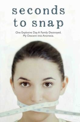 Image for Seconds to Snap: One Explosive Day. A Family Destroyed. My Descent into Anorexia. from emkaSi