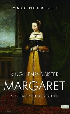 Image for King Henry's Sister Margaret - Scotland's Tudor Queen from emkaSi