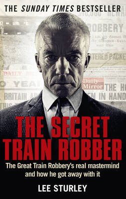 Image for The Secret Train Robber: The Real Great Train Robbery Mastermind Revealed from emkaSi