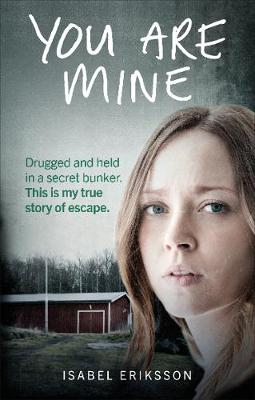 Image for You Are Mine: Drugged and Held in a Secret Bunker. This is My True Story of Escape. from emkaSi