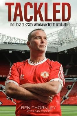 Image for Ben Thornley: Tackled - The Class of '92 Star Who Never Got to Graduate from emkaSi