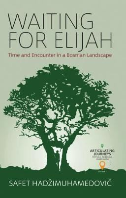 Image for Waiting for Elijah - Time and Encounter in a Bosnian Landscape from emkaSi