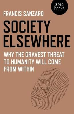 Image for Society Elsewhere: Why the Gravest Threat to Humanity Will Come From Within from emkaSi