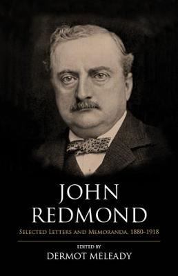 Image for John Redmond - Selected Letters and Memoranda, 1880-1918 from emkaSi