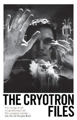 Image for The Cryotron Files: The strange death of a pioneering Cold War computer scientist from emkaSi