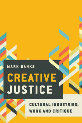 Image for Creative Justice: Cultural Industries, Work and Inequality from emkaSi