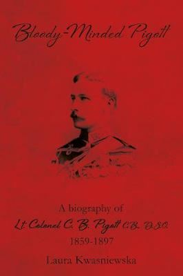 Image for Bloody-Minded Pigott: A Biography of Lieutenant - Colonel C. B. Pigott, C. B., D. S. O., 1859-1897. from emkaSi