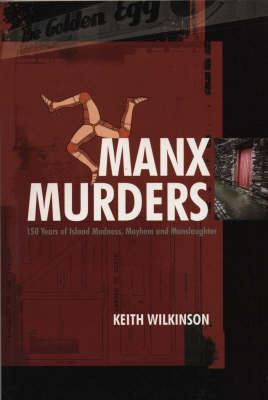 Image for Manx Murders: 150 Years of Island Madness, Mayhem and Manslaughter from emkaSi