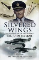 Image for Silvered Wings: The Memoirs of  Air Vice-Marshal Sir John Severne KCVO OBE AFC DL from emkaSi