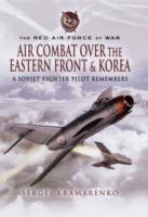 Image for The Red Air Force at War: Air Combat Over the Eastern Front and Korea: A Soviet Fighter Pilot Remembers from emkaSi